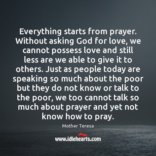 Image, Everything starts from prayer. Without asking God for love, we cannot possess