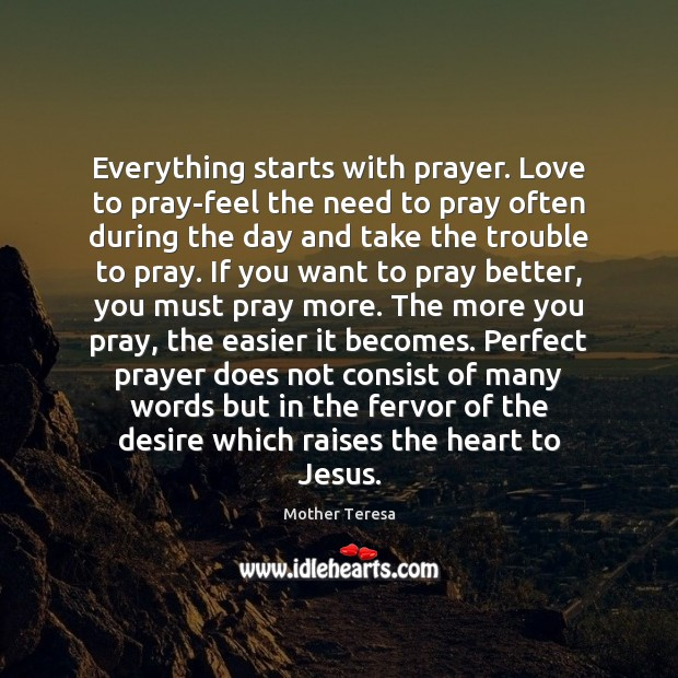 Image, Everything starts with prayer. Love to pray-feel the need to pray often