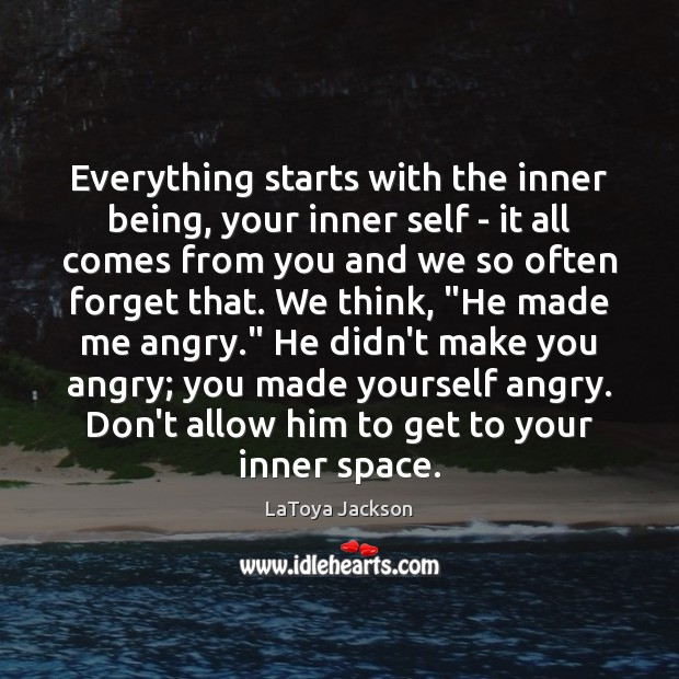 Everything starts with the inner being, your inner self – it all LaToya Jackson Picture Quote