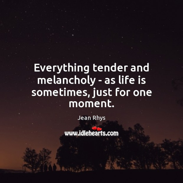 Everything tender and melancholy – as life is sometimes, just for one moment. Image