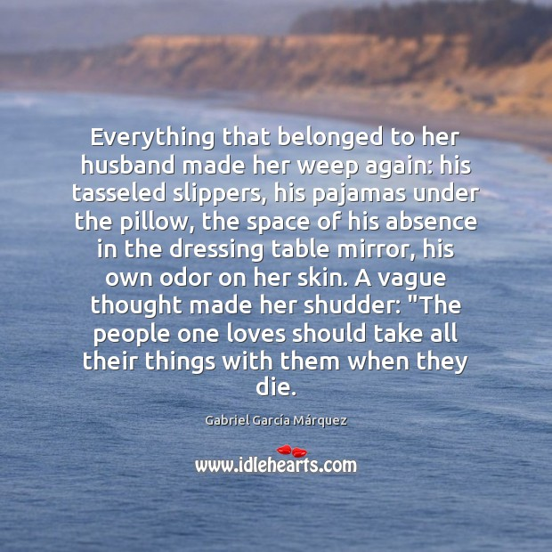 Everything that belonged to her husband made her weep again: his tasseled Gabriel García Márquez Picture Quote