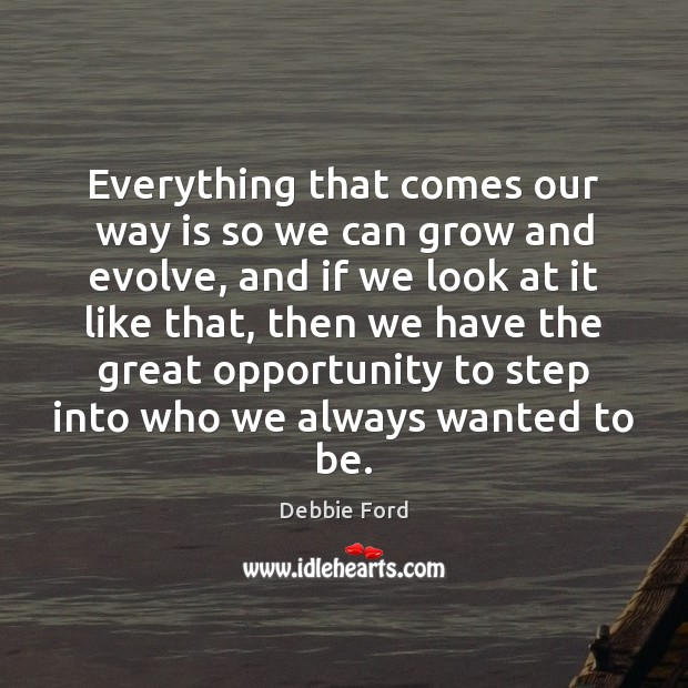 Everything that comes our way is so we can grow and evolve, Image