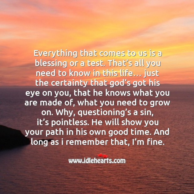 Everything that comes to us is a blessing or a test. That's all you need to know in this life… Image