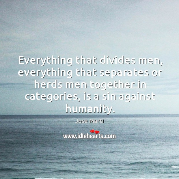 Everything that divides men, everything that separates or herds men together in Image