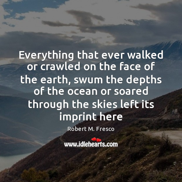 Image, Everything that ever walked or crawled on the face of the earth,