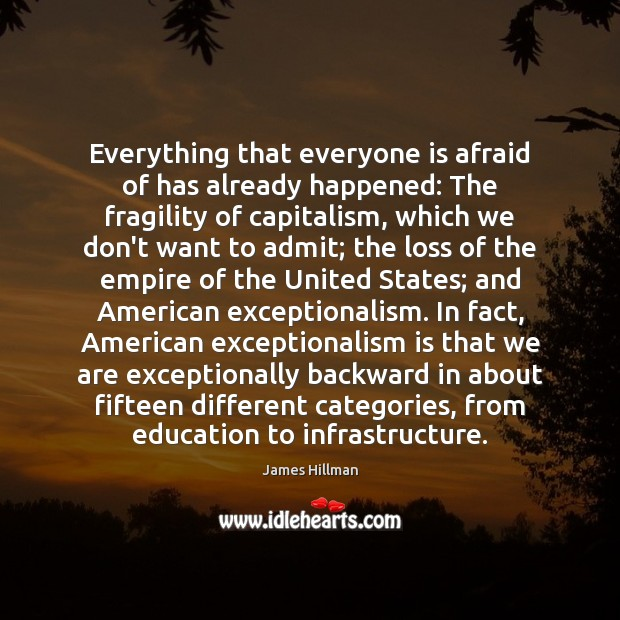 Everything that everyone is afraid of has already happened: The fragility of James Hillman Picture Quote
