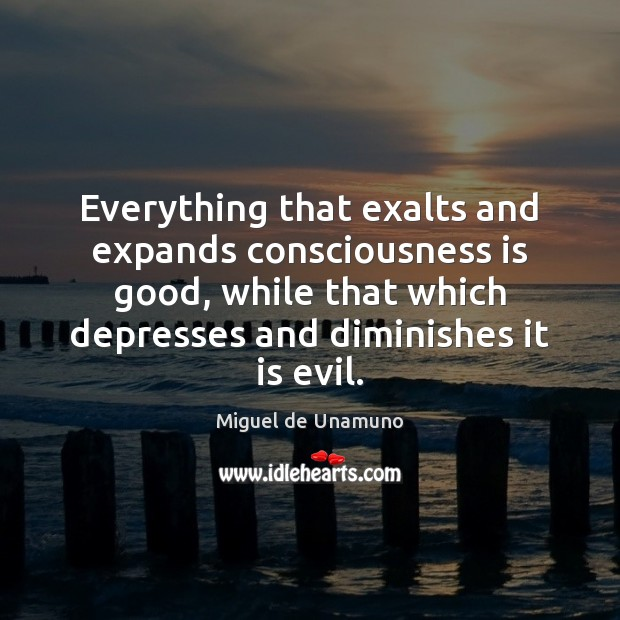 Image, Everything that exalts and expands consciousness is good, while that which depresses
