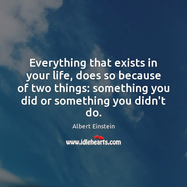 Image, Everything that exists in your life, does so because of two things: