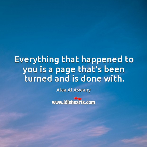 Image, Everything that happened to you is a page that's been turned and is done with.