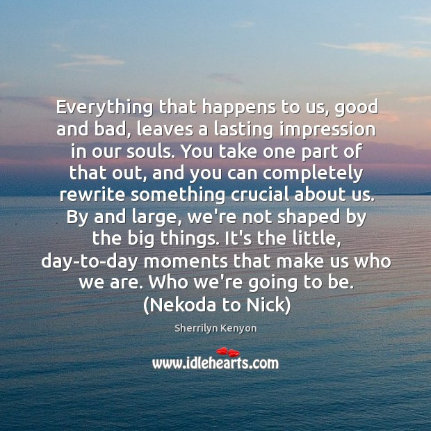 Everything that happens to us, good and bad, leaves a lasting impression Image