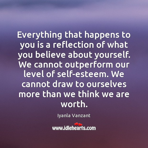 Everything that happens to you is a reflection of what you believe Iyanla Vanzant Picture Quote