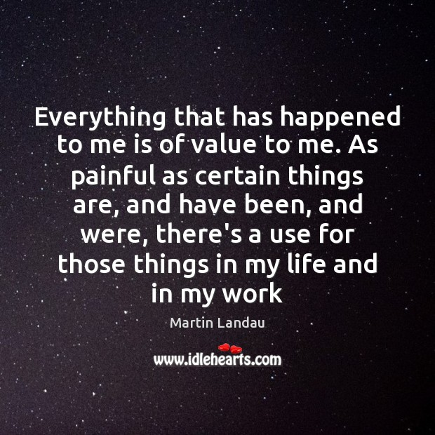 Martin Landau Picture Quote image saying: Everything that has happened to me is of value to me. As