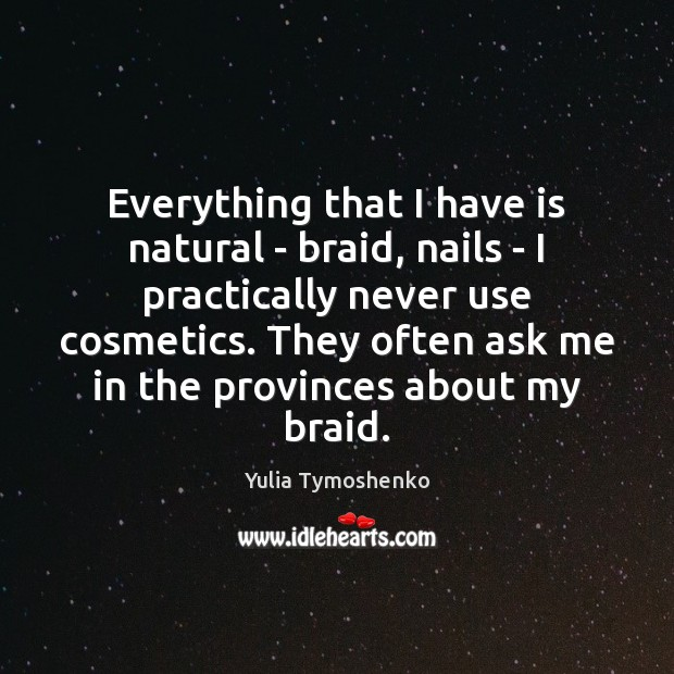 Everything that I have is natural – braid, nails – I practically Image