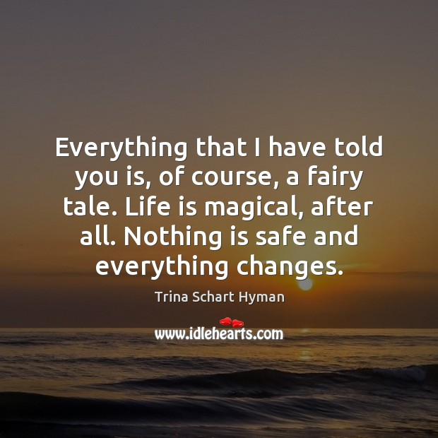 Everything that I have told you is, of course, a fairy tale. Image