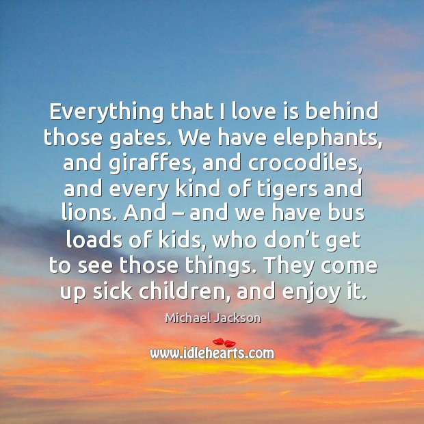 Everything that I love is behind those gates. We have elephants Image