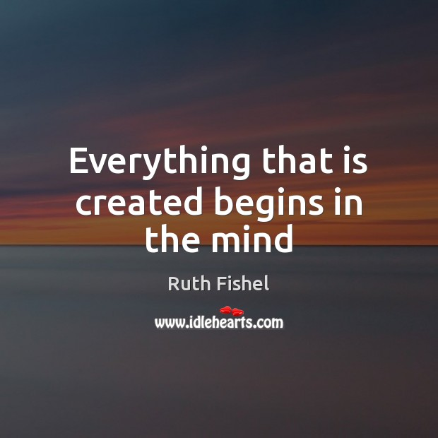 Everything that is created begins in the mind Image