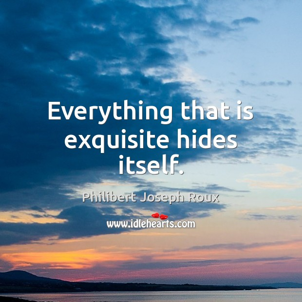 Everything that is exquisite hides itself. Image