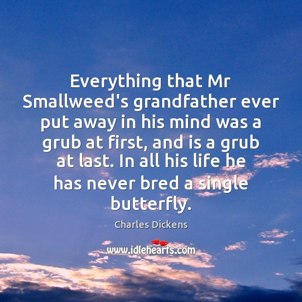 Everything that Mr Smallweed's grandfather ever put away in his mind was Charles Dickens Picture Quote