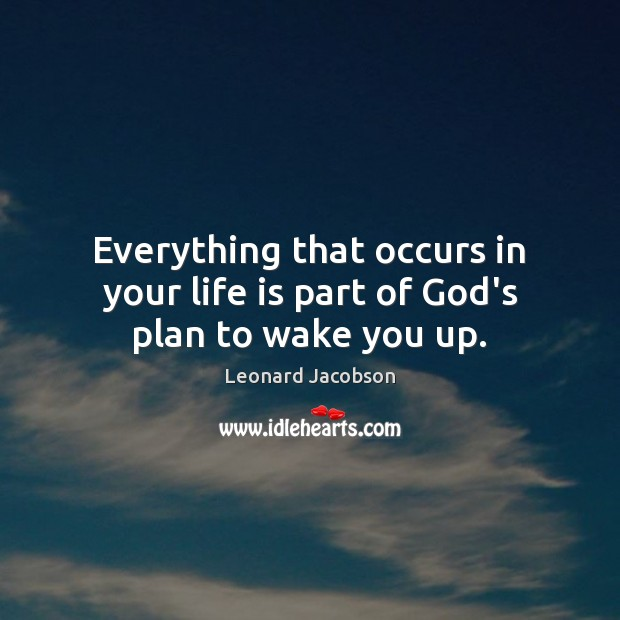 Everything that occurs in your life is part of God's plan to wake you up. Image