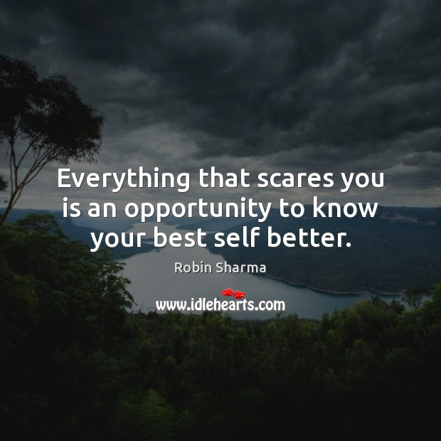 Image, Everything that scares you is an opportunity to know your best self better.