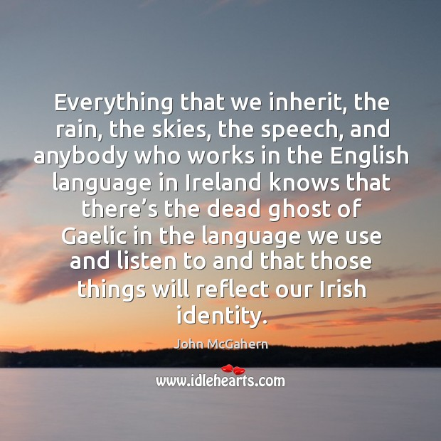 Everything that we inherit, the rain, the skies, the speech, and anybody who works in the Image