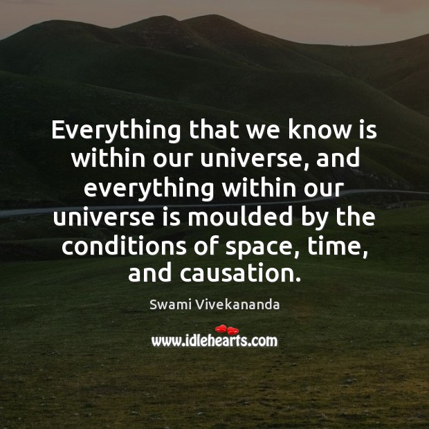 Everything that we know is within our universe, and everything within our Swami Vivekananda Picture Quote