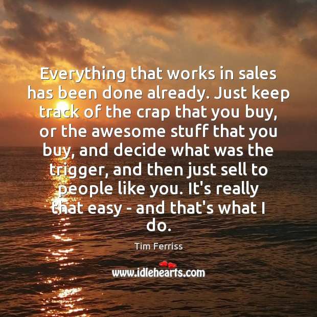 Everything that works in sales has been done already. Just keep track Image