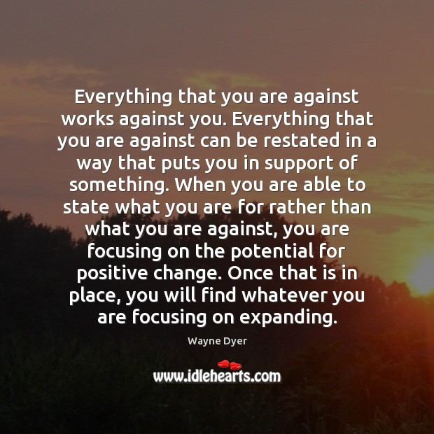 Everything that you are against works against you. Everything that you are Image