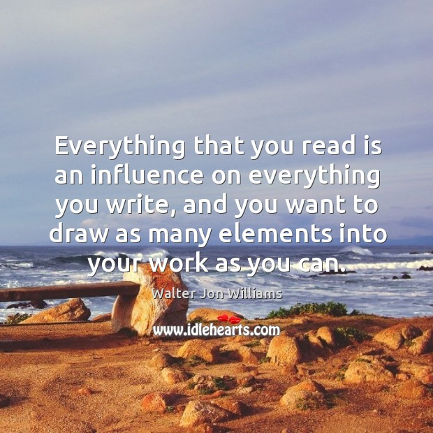 Everything that you read is an influence on everything you write, and you want to draw Image