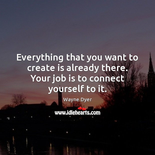 Image, Everything that you want to create is already there. Your job is