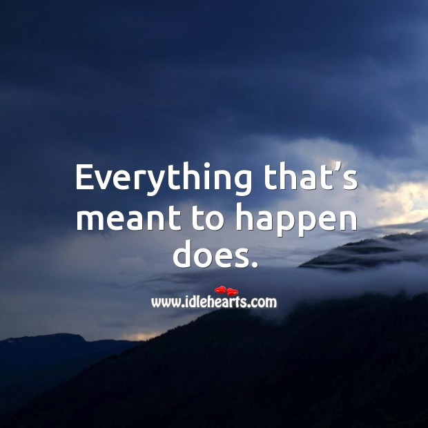 Everything that's meant to happen does. Image