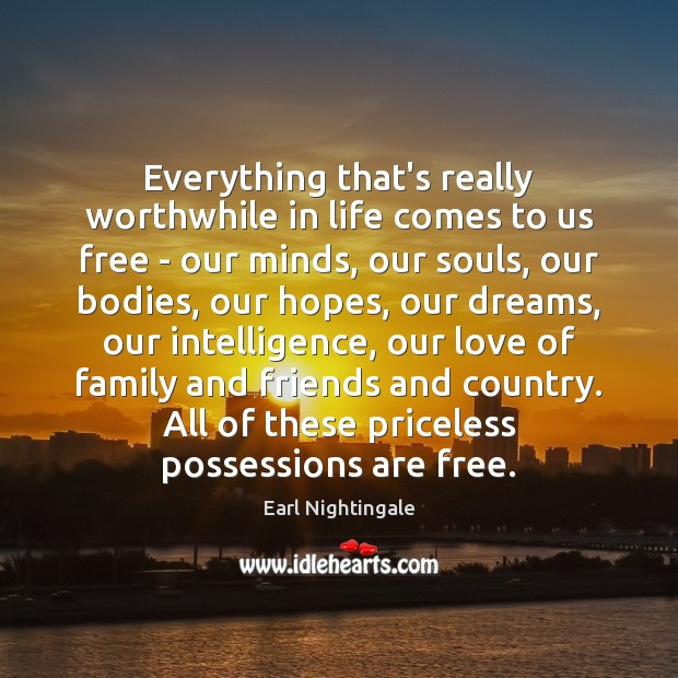 Everything that's really worthwhile in life comes to us free – our Earl Nightingale Picture Quote