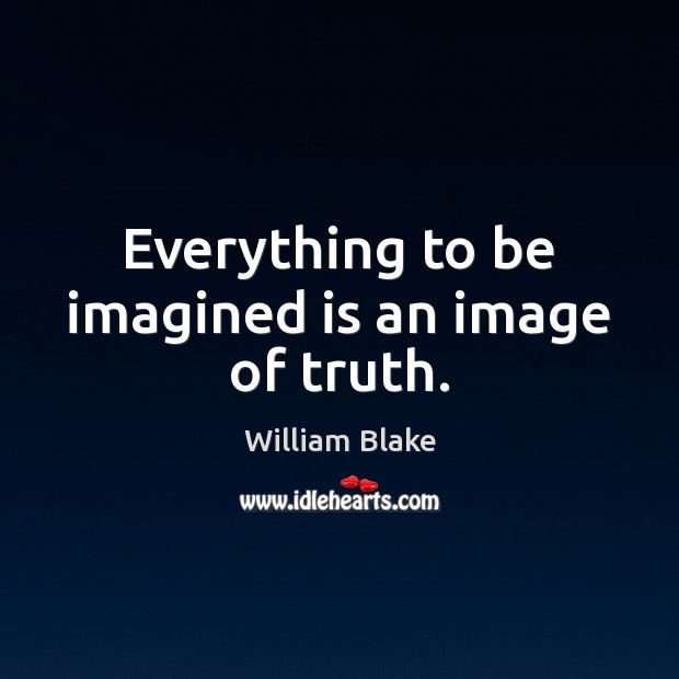 Everything to be imagined is an image of truth. William Blake Picture Quote