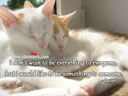 I Would Like To Be Something To Someone