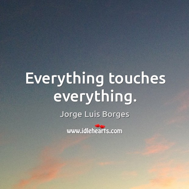 Everything touches everything. Image
