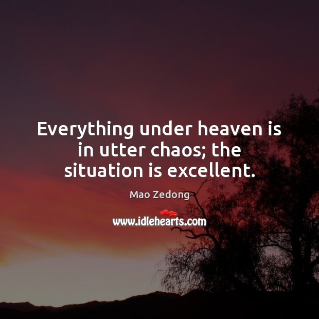 Everything under heaven is in utter chaos; the situation is excellent. Image