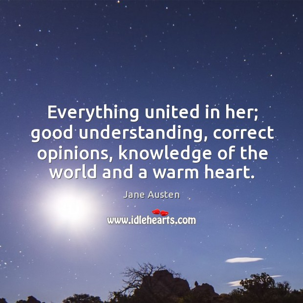 Image, Everything united in her; good understanding, correct opinions, knowledge of the world and a warm heart.