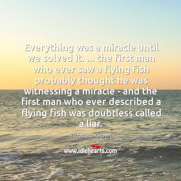 Everything was a miracle until we solved it. … the first man who Image