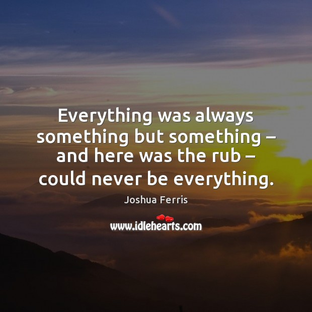 Everything was always something but something – and here was the rub – could Image