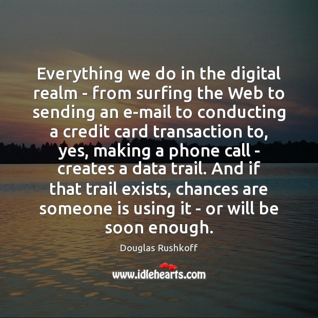 Everything we do in the digital realm – from surfing the Web Image