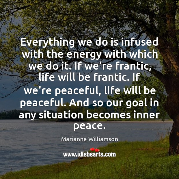 Image, Everything we do is infused with the energy with which we do