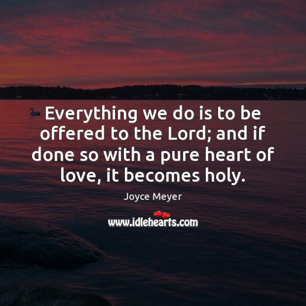 Image, Everything we do is to be offered to the Lord; and if