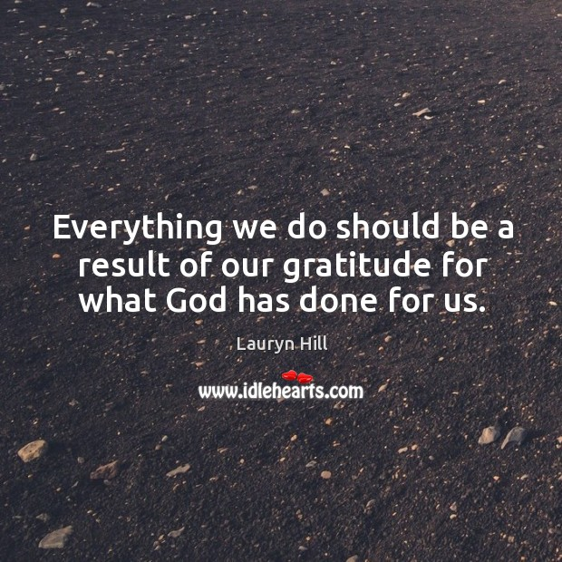 Everything we do should be a result of our gratitude for what God has done for us. Image