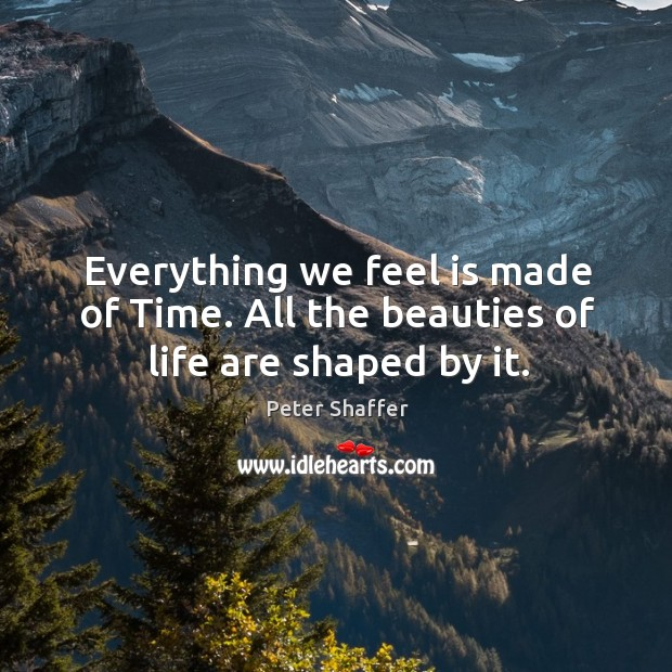 Image, Everything we feel is made of time. All the beauties of life are shaped by it.