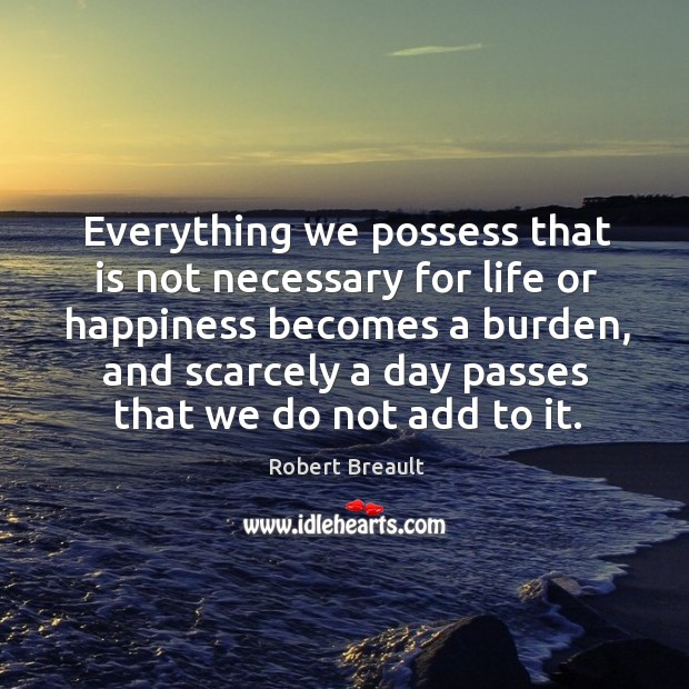 Everything we possess that is not necessary for life or happiness becomes Image