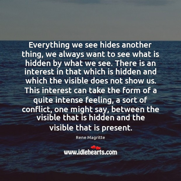 Everything we see hides another thing, we always want to see what Image