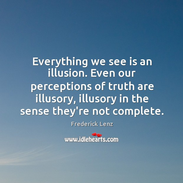 Image, Everything we see is an illusion. Even our perceptions of truth are
