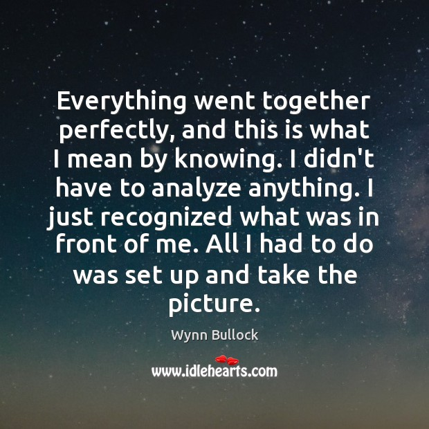 Everything went together perfectly, and this is what I mean by knowing. Image