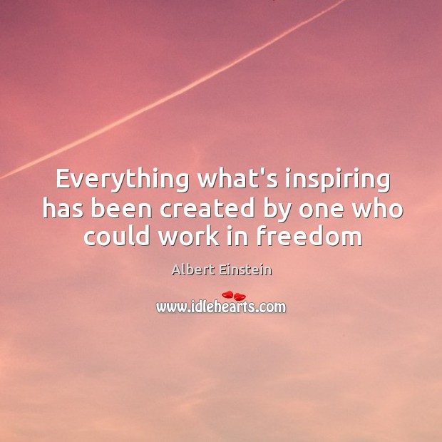 Image, Everything what's inspiring has been created by one who could work in freedom