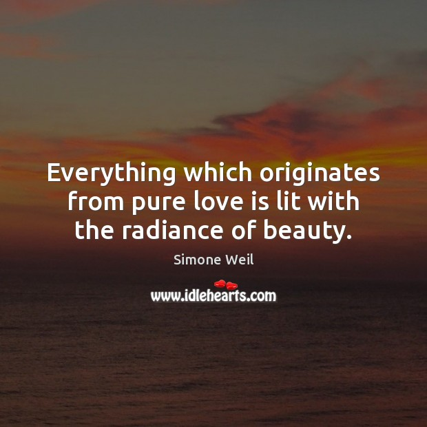 Everything which originates from pure love is lit with the radiance of beauty. Image